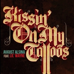 August Alsina - ft. Lil Wayne – Kissin On My Tattoos (Remix)