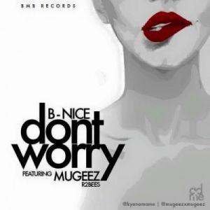 B-Nice - Don't Worry ft. Mugeez