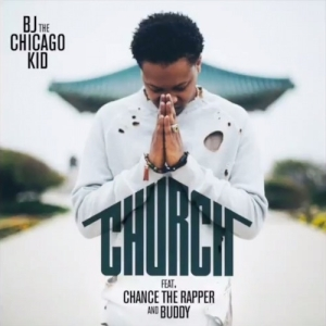 BJ The Chicago Kid - Church Ft. Chance The Rapper & Buddy