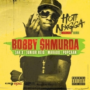 BOBBY SHMURDA - HOT NIGGA (REGGAE MIX) FT. JAH X, JUNIOR REID, MAVADO & POPCAAN