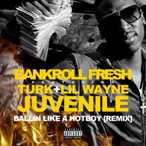 Bankroll Fresh - Hot Boy (Remix) Ft. Lil Wayne, Juvenile & Turk