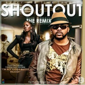 Banky W & Tiwa Savage - ShoutOut (Remix)
