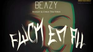 Beazy - Fuckk 'Em All ft. Boogey & Cyrus Tha Virus