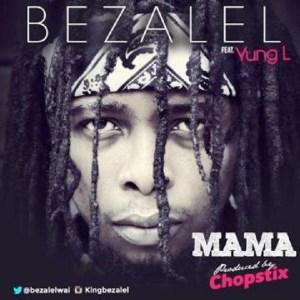 Bezalel - Mama Ft. Yung L (Prod By ChopStix)