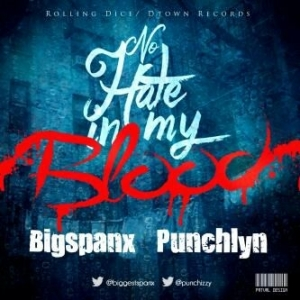 Big Spanx - No Hate In My Blood ft. Punchlyn
