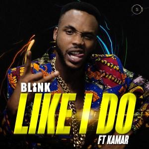 Blink - Like I Do ft Kamar