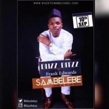 Blizz Bitzz - Sambelebe ft. Frank Edwards