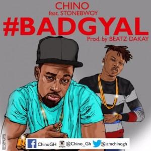 Chino - Bad Gyal Ft. Stonebwoy