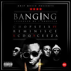 Chopstix - Banging ft. Reminisce, CDQ & Ceeza