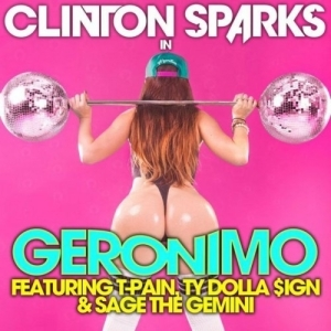 Clinton Sparks - Geronimo ft T-Pain, Ty Dolla $ign & Sage The Gemini