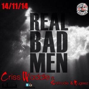 Criss Waddle - Real Bad Man ft Sarkodie & Mugeez