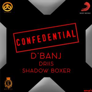 D'Banj - Confedential Ft. Driis & Shadow Boxer