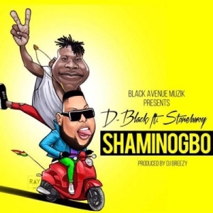 D-Black - Shaminogbo Ft. StoneBwoy (Prod. By DJ Breezy)