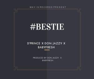 D'prince - Bestie ft. Don Jazzy & Baby Fresh