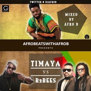 DJ Afro B - Timaya vs R2bees MIXTAPE