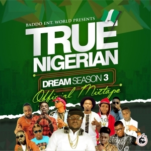 DJ Baddo - True Nigerian Dream Season 3 Mix