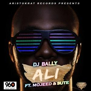 DJ Bally - Ali ft Mojeed & Sute