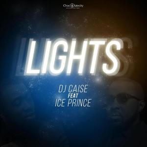 DJ Caise - Lights Ft. Ice Prince