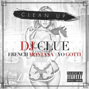 DJ Clue - Clean Up Ft. French Montana & Yo Gotti
