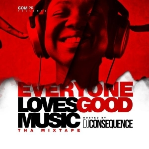"DJ Consequence - Everyone Loves Good Music ""Tha Mixtape"""
