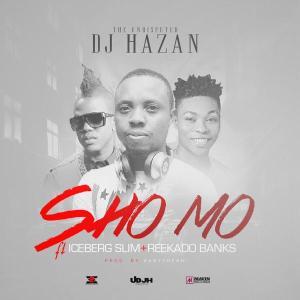 DJ Hazan - Sho Mo - Reekado Banks & Iceberg Slim