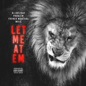DJ Holiday - Let Me At Em Ft. Problem, French Montana & Wale