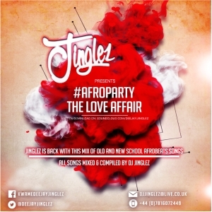 DJ Jinglez - Afro Party Love Affair Mix