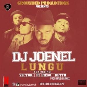DJ JoeNel - Lungu ft. Vector, Deettii & Pi Piego (Prod by Major Bangz)