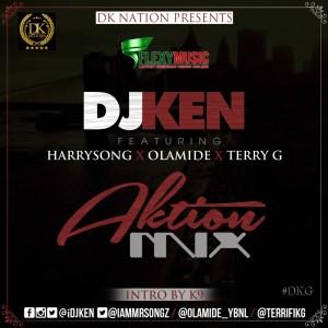 DJ Ken - Aktion Mix Ft. Harrysong, Olamide & Terry G