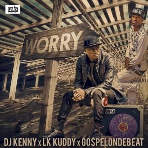 DJ Kenny - Worry | LK Kuddy & GospelOnDeBeatz