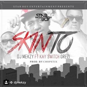DJ Mekzy - Skinto Ft. Kay Switch & Orezi