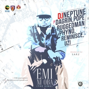 DJ Neptune - Emi Ni Oba (The King) Ft. Phyno, Ruggedman, Pope, Reminisce, Uzi & DaGrin