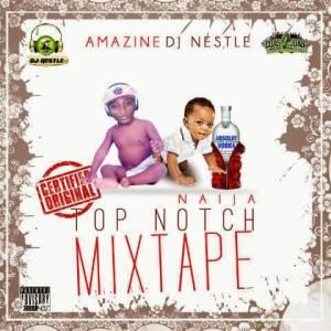 DJ Nestle - Naija TopNotch Mixtape