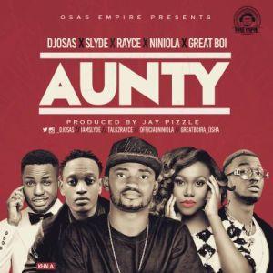 DJ Osas - Aunty Ft. Rayce, Slyde, Niniola & Great Boi