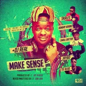 DJ Real - Make Sense Ft. Dammy Krane x Skales x Jhybo x Tee Blaq x Small Doctor