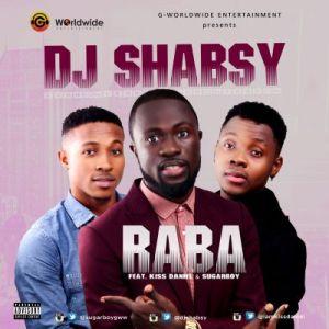 DJ Shabsy - Raba ft. Sugarboy & Kiss Daniel