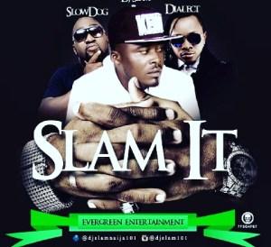 DJ Slam - Slam It Ft. Slowdog & Dialect