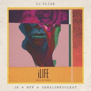 DJ Sliqe - iLife Ft. JR, WTF & Okmalumkoolkat (Prod. by Tweezy)