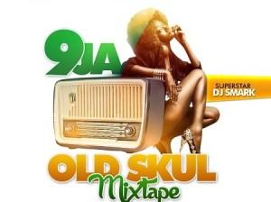 DJ Smark - 9ja Old Skul Mix