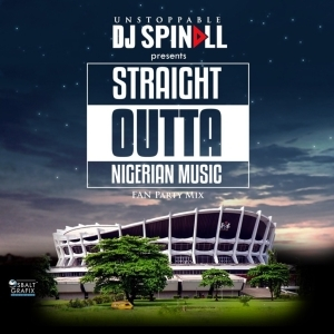 DJ Spinall - Straight Outta Nigerian Music (Fan Mix)