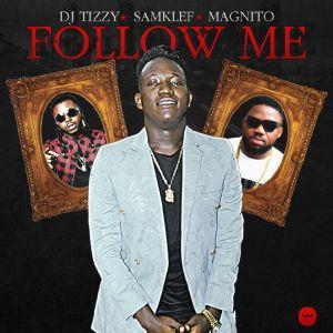 DJ Tizzy - Follow Me Ft. Samklef & Magnito