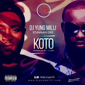 DJ Yung Milli - Koto Ft. Stunnah Gee (Prod. by T-izze)