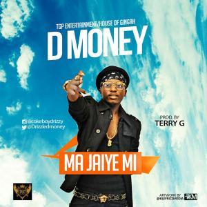 D Money - Ma Jaiye Mi (Prod. Terry G)