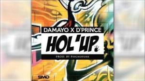 Damayo - Hol' Up Ft. D'Prince