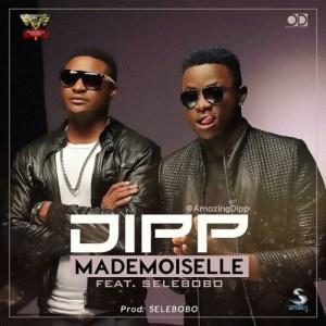 Dipp - Mademoiselle Ft. Selebobo