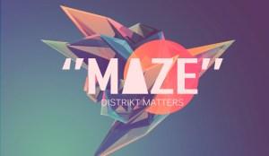 Distrikt Matters - Maze