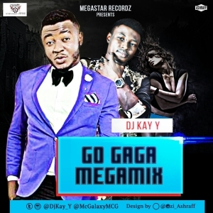 DjKay_Y - Go GaGa Mega Mix ft. Mc Galaxy