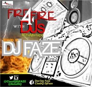 Dj Faze - #Fire4FireWithDJs #ThaMixtape  @ClassiQDjFAZE