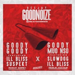 Dj Goodnoize - Goody Mmou Nsu ft. Illbliss & Slowdog