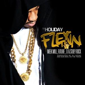 Dj Holiday - Flexin Ft. Meek Mill, Future, T.I. & Stuey Rock